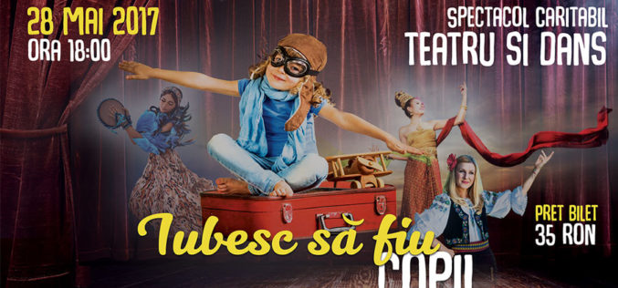 Iubesc sa fiu copil! – spectacol caritabil de teatru si dans, pus in scena de copiii fundatiilor umanitare